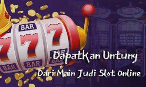 Daftar Keuntungan Dari Judi Slot Online
